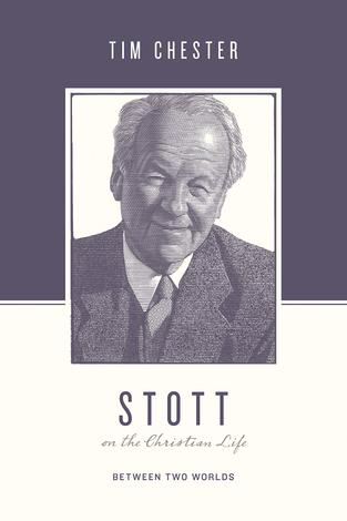 Stott on the Christian life by Tim Chester