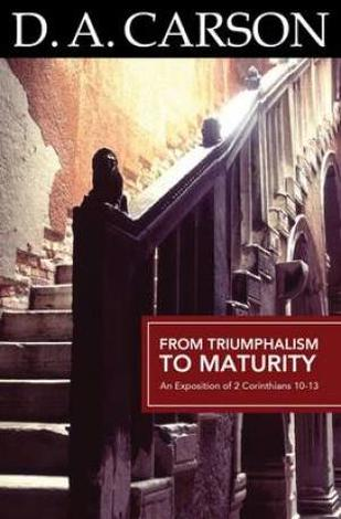 From Triumphalism to Maturity by D A Carson