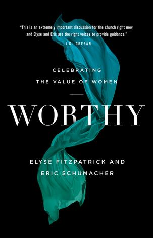 Worthy by Elyse Fitzpatrick and Eric Schumacher