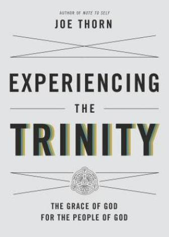 Experiencing the Trinity by Joe Thorn