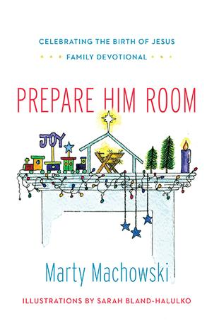 Prepare Him Room Family Devotional by Marty Machowski