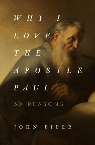 Why I Love the Apostle Paul by John Piper
