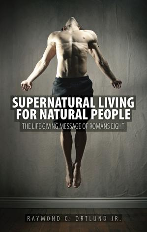 Supernatural living for natural people by Raymond C Ortlund Jr