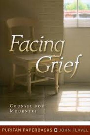 Facing Grief: Counsel For Mourners by John Flavel