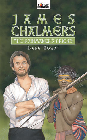 James Chalmers; Rainmaker's Friend by Irene Howat