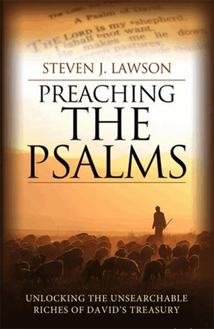 Preaching the Psalms by Steven J Lawson