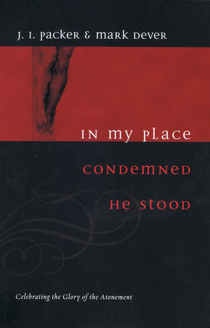 In My Place Condemned He Stood by J I Packer