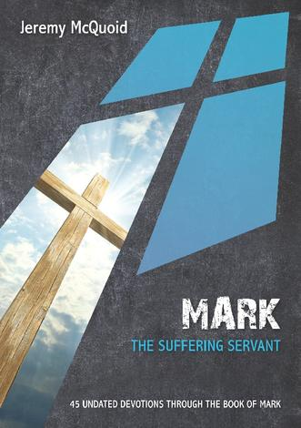 Mark: The Suffering Servant by Jeremy McQuoid