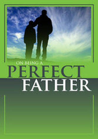 On Being A Perfect Father by Roger Carswell