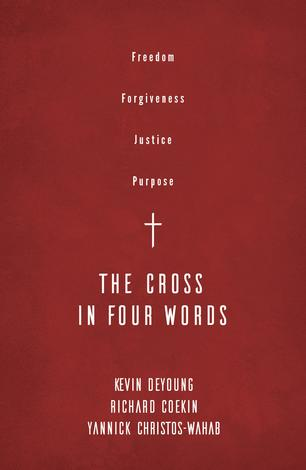 The Cross in Four Words by Kevin DeYoung, Richard Coekin and Yannick Christos–Wahab