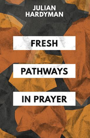Fresh Pathways in Prayer by Julian Hardyman