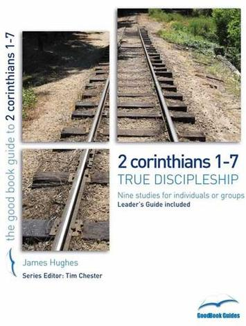 2 Corinthians 1–7 [Good Book Guide] by James Hughes