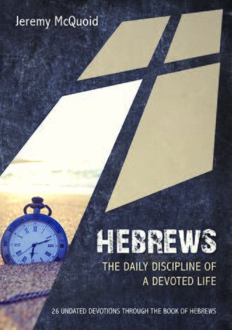 Hebrews The Daily Discipline of a devoted Life by Jeremy McQuoid