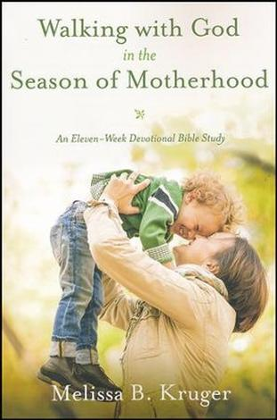 Walking with God in the Season of Motherhood by Melissa B Kruger