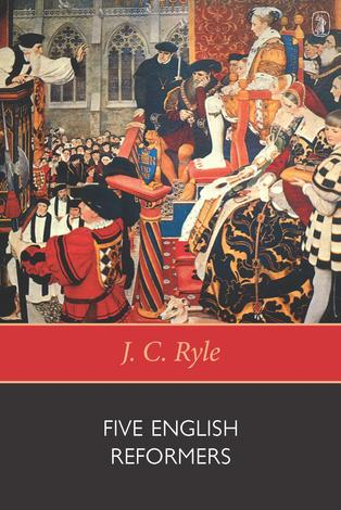 Five English Reformers by J C Ryle