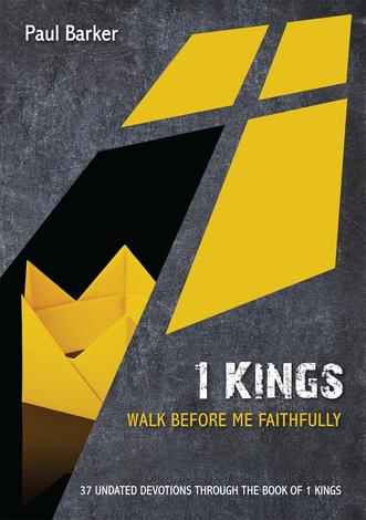 1 Kings: Walk Before Me Faithfully by Paul Barker