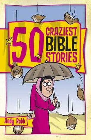 50 Craziest Bible Stories by Andy Robb
