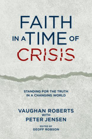 Faith in a Time of Crisis by Vaughan Roberts and Peter Jensen