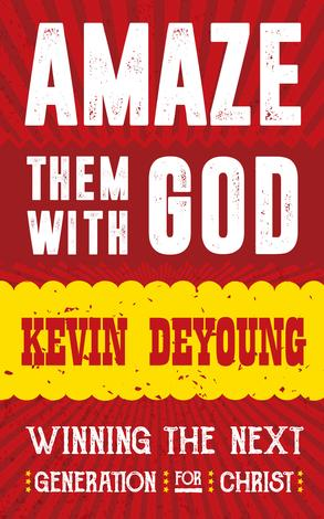 Amaze them with God by Kevin DeYoung