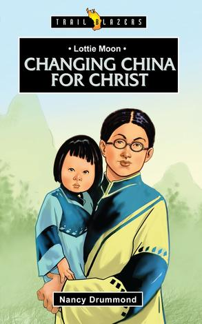 Lottie Moon: Changing China for Christ by Nancy Drummond