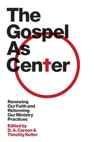 The Gospel as Center by D A Carson and Timothy Keller