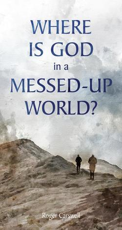 Where is God in a Messed-Up World? by Roger Carswell