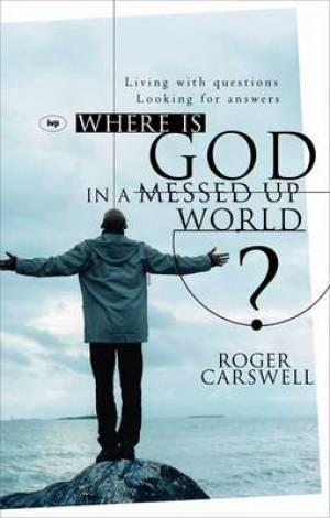 Where Is God In a Messed Up World? by Roger Carswell