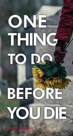 One Thing To Do Before You Die by Roger Carswell