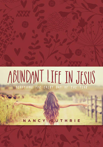 Abundant Life in Jesus by Nancy Guthrie
