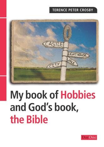 My book of hobbies and God's book the Bible by Terence Peter Crosby