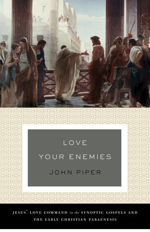 Love Your Enemies by John Piper