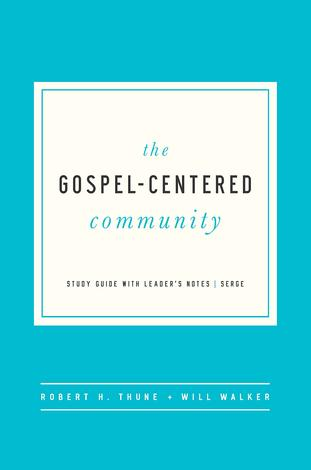 Gospel-Centered Community, The by Robert H Thune and Will Walker