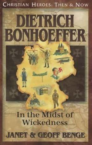 Dietrich Bonhoeffer: In the Midst of Wickedness by Geoff Benge