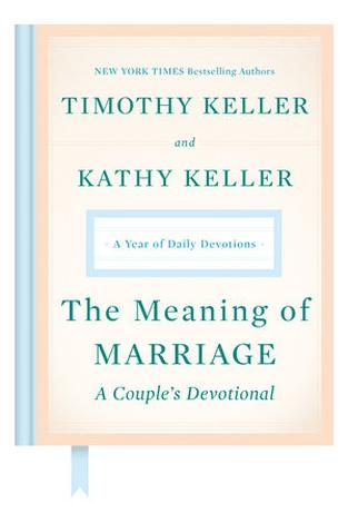 The Meaning of Marriage: A Couple's Devotional by Timothy Keller and Kathy Keller