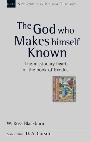 The God Who Makes Himself Known by W Ross Blackburn