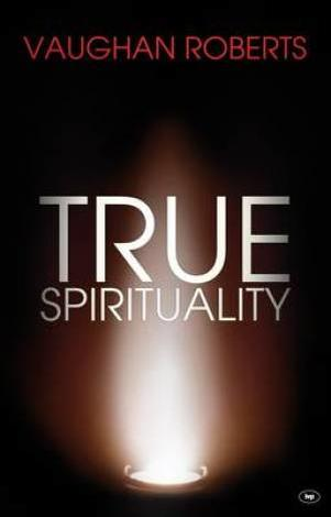 True Spirituality by Vaughan Roberts