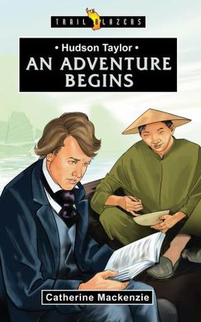 Hudson Taylor; An Adventure Begins by Catherine Mackenzie