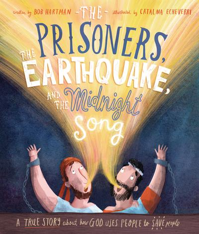 The Prisoners, the Earthquake, and the Midnight Song by Bob Hartman and Catalina Echeverri