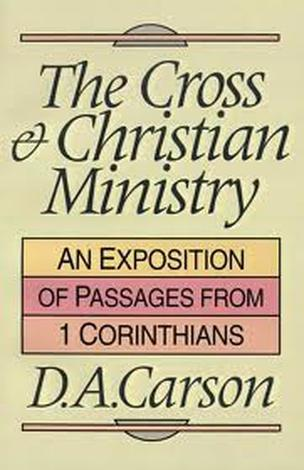 The Cross and Christian Ministry by D A Carson