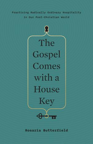 The Gospel Comes With A House Key by Rosaria Champagne Butterfield