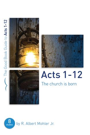 Acts 1-12 by Albert Mohler