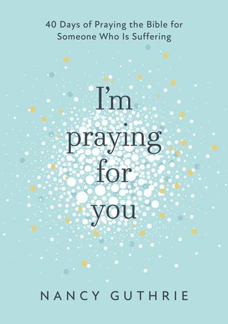 I'm Praying for You by Nancy Guthrie