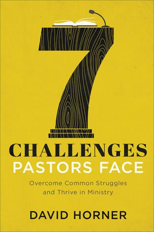 7 Challenges Pastors Face by David Horner