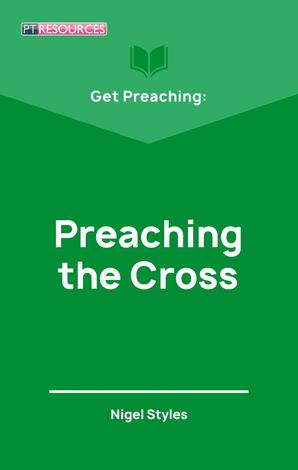 Get Preaching: Preaching the Cross by Nigel Styles