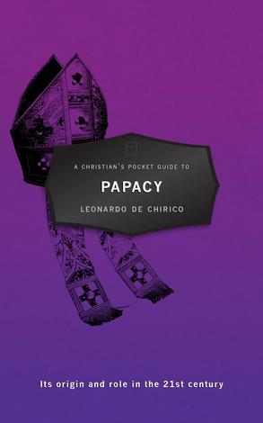 A Christian's Pocket Guide to Papacy by Leonardo de Chirico