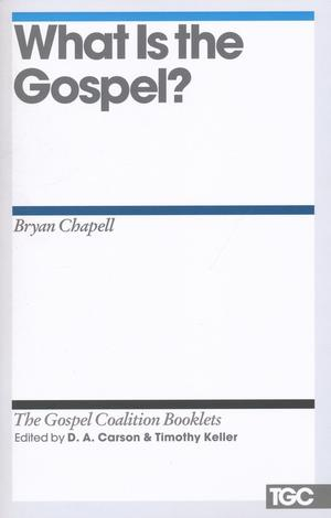 What Is the Gospel? by D A Carson and Timothy Keller