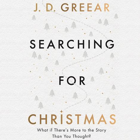 Searching for Christmas by J D Greear