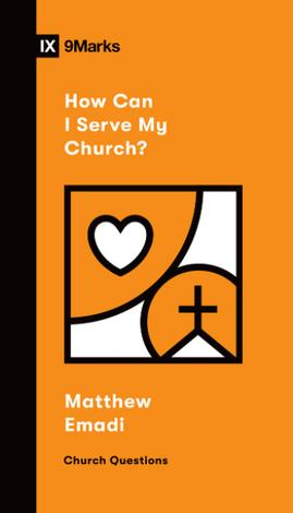 How Can I Serve My Church? by Matthew Emadi