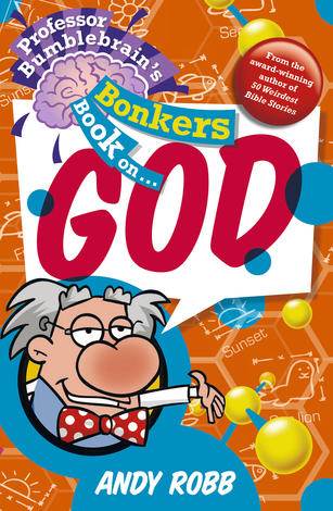 Professor Bumblebrain's Bonkers Book on God by Andy Robb