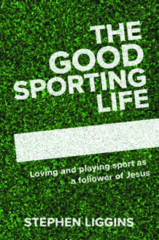 The Good Sporting Life by Stephen Liggins